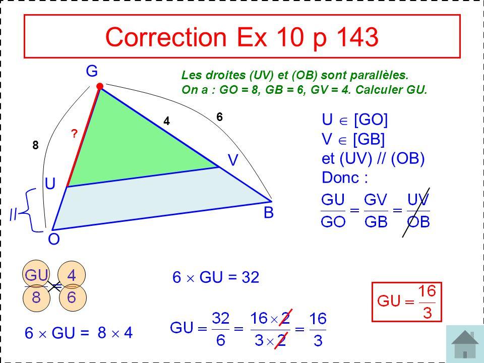 Correction Ex 10 p 143 G U  [GO] V  [GB] et (UV) // (OB) Donc : V U